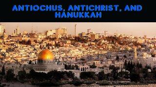 Antiochus, Antichrist and Hanukkah