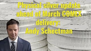 Physical silver update ahead of March COMEX delivery period: Andy Schectman