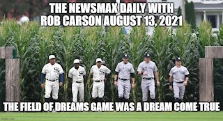THE NEWSMAX DAILY WITH ROB CARSON AUGUST 13, 2021 PART 1!
