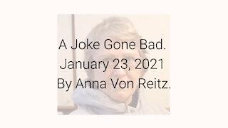 A Joke Gone Bad January 23, 2021 By Anna Von Reitz