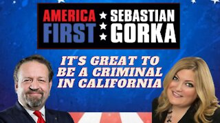 It's great to be a criminal in California. Jennifer Horn with Sebastian Gorka on AMERICA First