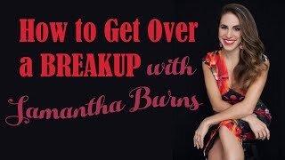 How to Get Over a Breakup   Millennial Love Expert Samantha Burns