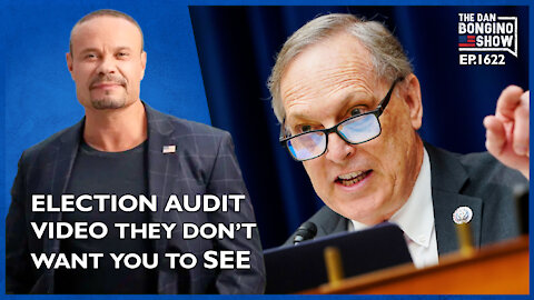 Ep. 1622 The Election Audit Video They Don't Want You To See - The Dan Bongino Show
