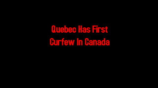 Quebec Has First Curfew In Canada 1-9-2021