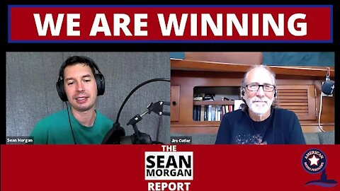 The Sean Morgan Report - We Are Winning A Conversation with Jim Cutler