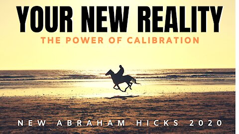 Your New Reality | New Abraham Hicks 2020 | Law Of Attraction