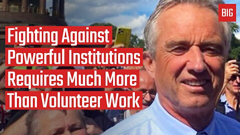 Fighting Against Powerful Institutions Requires Much More Than Volunteer Work - Robert Kennedy Jr.