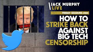 How to STRIKE BACK Against Big Tech Censorship