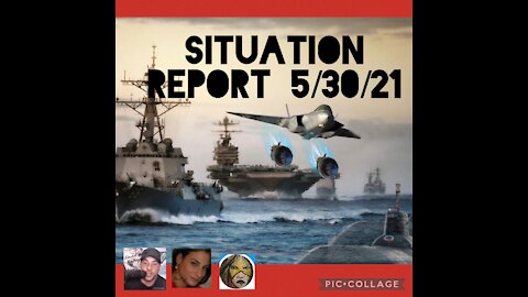 SITUATION REPORT 5/30/21