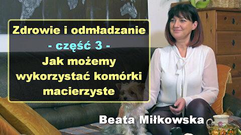 Zdrowie i odmładzanie, cz. 3 - Jak możemy wykorzystać komórki macierzyste - Beata Miłkowska