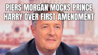Piers Morgan Mocks Prince Harry Over First Amendment
