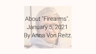 """About """"Firearms"""" January 5, 2021 By Anna Von Reitz"""