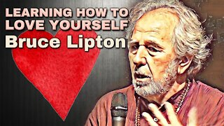 Learning How to Love Yourself | Bruce H. Lipton, Ph.D