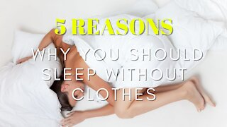 5 Reasons why you should Sleep Without Clothes