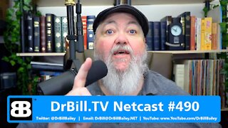 DrBill.TV #490 - The Way Too Long, But Important Info Edition!