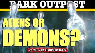 Dark Outpost 05-19-2021 Aliens Or Demons?
