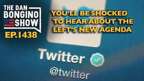 Ep. 1438 You'll Be Shocked to Hear About the Left's New Agenda - The Dan Bongino Show