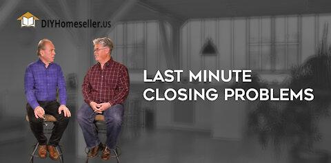 Last Minute Closing Problems