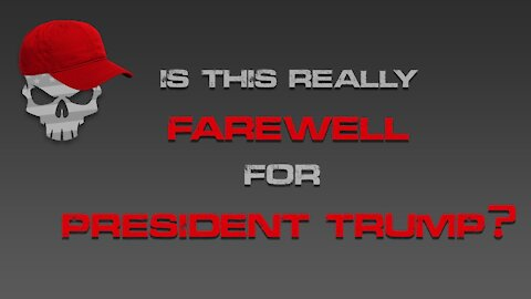 Is This Really Farewell for President Trump?