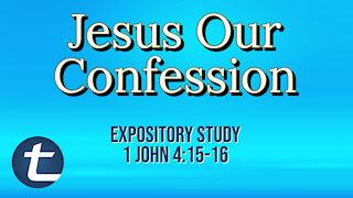 Jesus Our Confession (1 John 4:15-16)