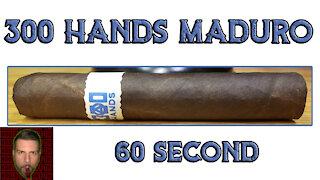 60 SECOND CIGAR REVIEW - 300 Hands Maduro - Should I Smoke This