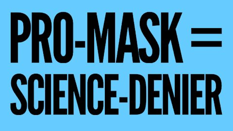 Why Pro-Maskers Are Science Deniers