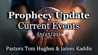 Prophecy Update: Current Events (5/15/21)