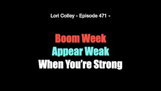 Lori Colley - Ep. 471 -Boom Week: Appear Weak When You're Strong
