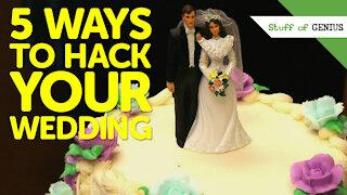 Stuff of Genius: 5 Ways to Hack Your Wedding