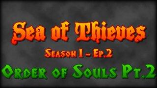 Sea of Thieves - Season 1 - Ep 2.1 - Order of Souls Part 2
