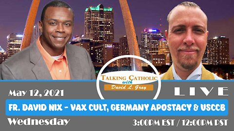 Father David Nix on the Vax Cult, Germany Apostacy & USCCB vs. Biden