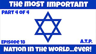 Israel! The Most Important nation in the World EVER! Part 4!