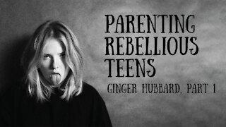 Ginger Hubbard - Parenting Rebellious Teens, Part 1
