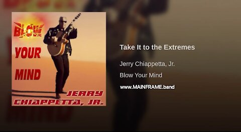 TAKE IT TO THE EXTREMES - Music & Lyrics by Jerry Chiappetta, Jr. of MAINFRAME.band