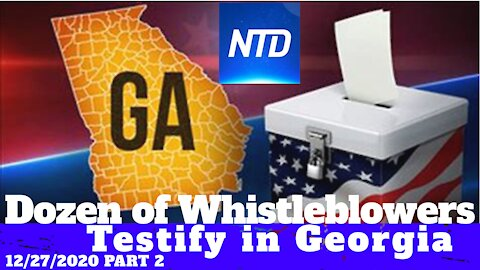 Dozens of Whistleblowers Testify in Georgia - Part 2 - 12/26/2020 - NTD NEWS