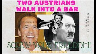 Two Austrians walk into a bar screw your FREEDOM!