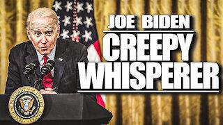 Joe Biden - Creepy Whisperer