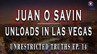 Juan O Savin Unloads In Las Vegas - Unrestricted Truths Ep. 14