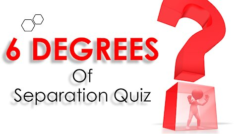 SIX DEGREES OF SEPARATION QUIZ (PART 1)