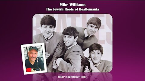 Sage of Quay™ - Mike Williams - The Jewish Roots of Beatlemania (July 2021)