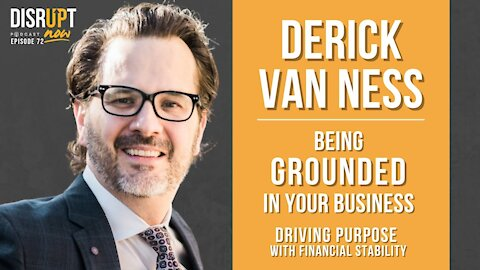 Disrupt Now Podcast Episode 72, Being Grounded in Our Business