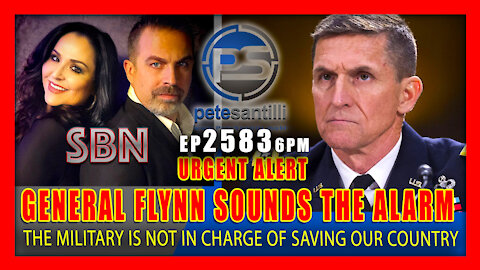 """EP 2583-6PM URGENT ALERT: GENERAL FLYNN : """"THE MILITARY IS NOT IN CHARGE OF SAVING OUR COUNTRY"""""""
