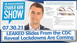 LEAKED Slides From the CDC Reveal Lockdowns Are Coming | The Charlie Kirk Show LIVE 07.30.21