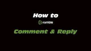 How to Rumble: Comment & Reply