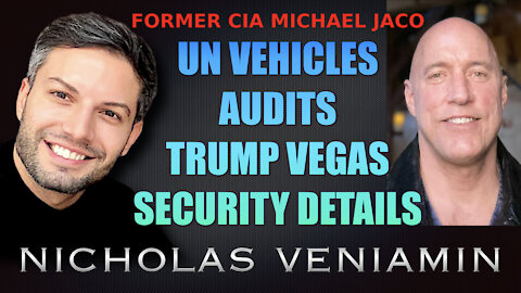 Former CIA Michael Jaco Discusses UN Vehicles, Audits, Trump and Security with Nicholas Veniamin