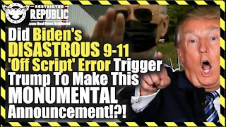 Did Biden's DISASTROUS 9-11 'Off Script' Error Trigger Trump To Make This MONUMENTAL Announcement!?!