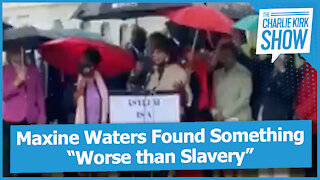"""Maxine Waters Found Something """"Worse than Slavery"""""""