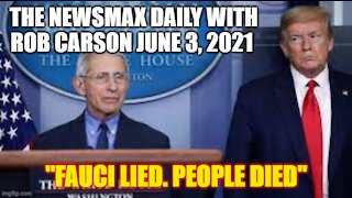 THE NEWSMAX DAILY WITH ROB CARSON JUNE 3, 2021. FAUCI LIED. PEOPLE DIED.