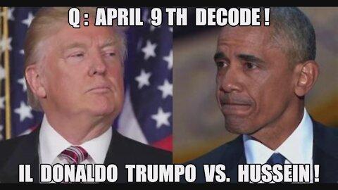 Q: APRIL 9 DECODE! IL DONALDO TRUMPO VS [HUSSEIN] SUICIDE HOTLINE! IT'S PAYBACK TIME! APRIL SHOWERS!