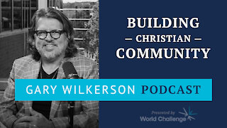 How to Establish Strong Christian Community in Your Life - Gary Wilkerson Podcast - 106